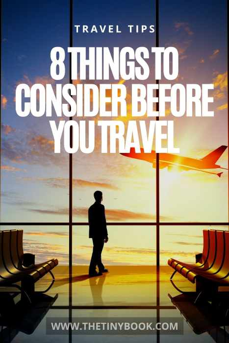 8 TIPS TO CONSIDER BEFORE YOU TRAVEL